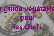 Le guide végétarien pour les chefs
